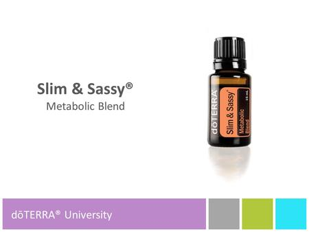 Slim & Sassy® Metabolic Blend dōTERRA® Product Tools dōTERRA® University.