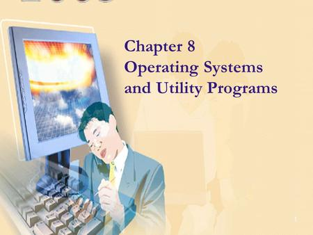 1 Chapter 8 Operating Systems and Utility Programs.