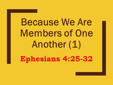 Because We Are Members of One Another (1) Ephesians 4:25-32.
