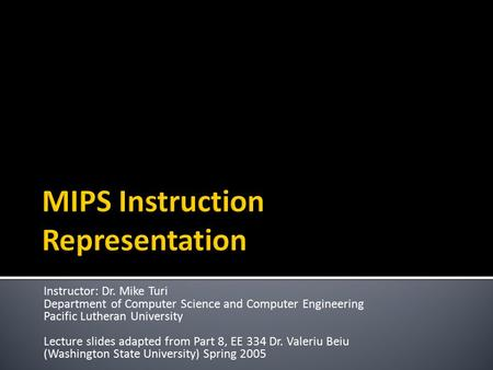 Instructor: Dr. Mike Turi Department of Computer Science and Computer Engineering Pacific Lutheran University Lecture slides adapted from Part 8, EE 334.