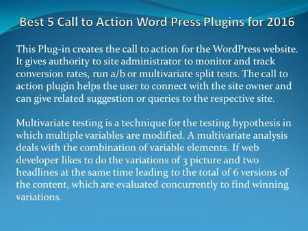 This Plug-in creates the call to action for the WordPress website. It gives authority to site administrator to monitor and track conversion rates, run.