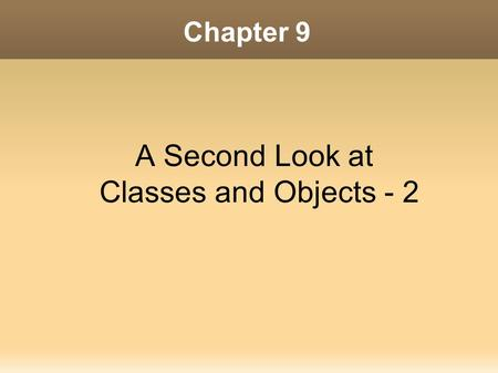Chapter 9 A Second Look at Classes and Objects - 2.