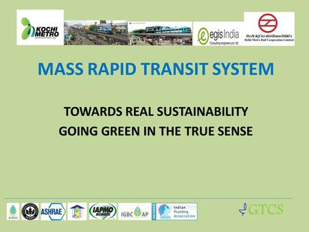 GTCS MASS RAPID TRANSIT SYSTEM TOWARDS REAL SUSTAINABILITY GOING GREEN IN THE TRUE SENSE.
