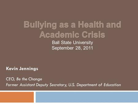 Kevin Jennings CEO, Be the Change Former Assistant Deputy Secretary, U.S. Department of Education.