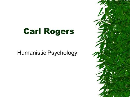 Carl Rogers Humanistic Psychology. I. Biography  Carl grew up on a farm in Illinois, developing an interest in biology & agriculture.  Expressing emotions.