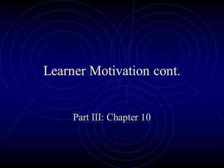 Learner Motivation cont. Part III: Chapter 10. Learner Motivation cont. Bluebook Assessment – Fill in the Blank Theories of Motivation Achievement Need.