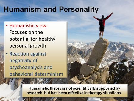 Humanistic view: Focuses on the potential for healthy personal growth Reaction against negativity of psychoanalysis and behavioral determinism Humanism.