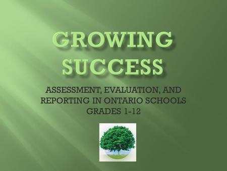 ASSESSMENT, EVALUATION, AND REPORTING IN ONTARIO SCHOOLS GRADES 1-12.