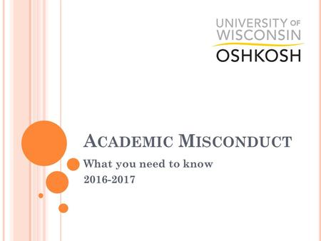 A CADEMIC M ISCONDUCT What you need to know 2016-2017.