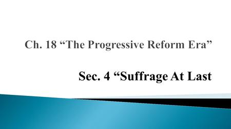 "Sec. 4 ""Suffrage At Last.  civil disobedience  National American Woman Suffrage Association (NAWSA)  Congressional Union (CU)"