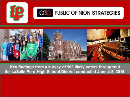 Key findings from a survey of 193 likely voters throughout the LaSalle-Peru High School District conducted June 4-8, 2016.