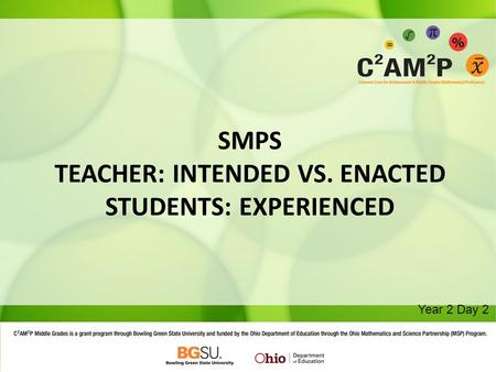 SMPS TEACHER: INTENDED VS. ENACTED STUDENTS: EXPERIENCED Year 2 Day 2.