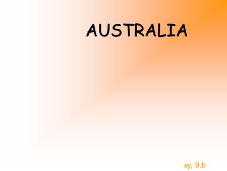 AUSTRALIA xy, 9.b. Australia is the smallest continent in the world. It's full name is COMMONWEALTH OF AUSTRALIA. It is situated between the Pacific ocean.