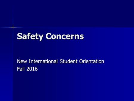 Safety Concerns New International Student Orientation Fall 2016.