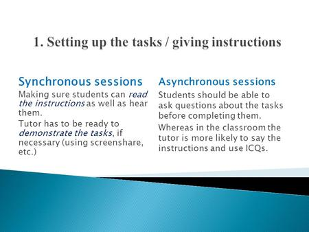 Asynchronous sessions Students should be able to ask questions about the tasks before completing them. Whereas in the classroom the tutor is more likely.