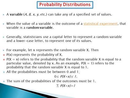 Probability Distributions  A variable (A, B, x, y, etc.) can take any of a specified set of values.  When the value of a variable is the outcome of a.