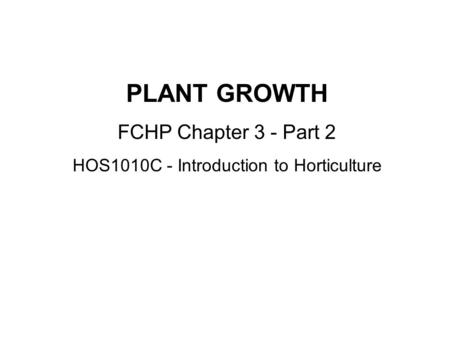 PLANT GROWTH FCHP Chapter 3 - Part 2 HOS1010C - Introduction to Horticulture.