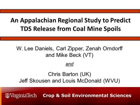 W. Lee Daniels, Carl Zipper, Zenah Orndorff and Mike Beck (VT) and Chris Barton (UK) Jeff Skousen and Louis McDonald (WVU) An Appalachian Regional Study.