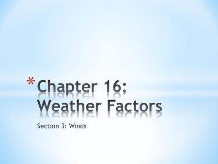 Section 3: Winds. 1.What is Wind? a.Wind: the horizontal movement of air from an area of high pressure to an area of lower pressure i.Caused by differences.