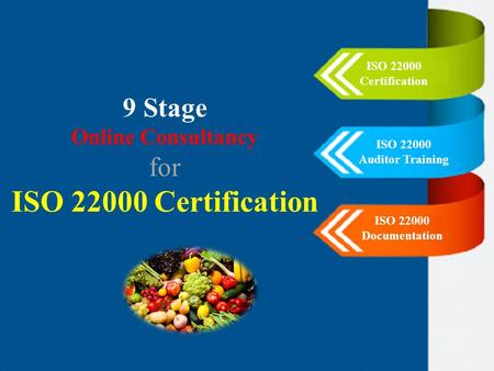 9 Stage Online Consultancy for ISO 22000 Certification ISO 22000 Auditor Training ISO 22000 Documentation.