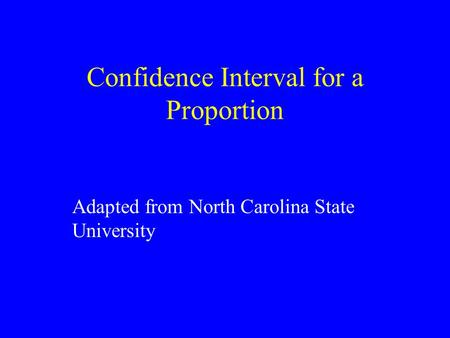 Confidence Interval for a Proportion Adapted from North Carolina State University.