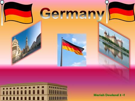 Mariah Dewland 3 -f Continent: Europe Geography: Germany has a difforent landscape made up of 5 main land regions. Did you know the largest land region.