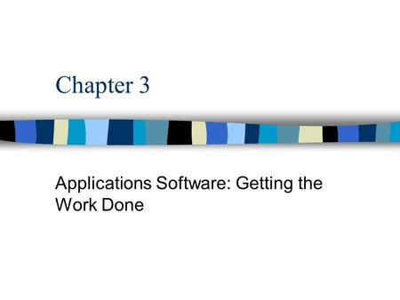 Chapter 3 Applications Software: Getting the Work Done.
