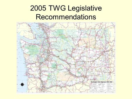 2005 TWG Legislative Recommendations. Fix It First ? WSDOT recommends first priority be Alaskan Way Viaduct, SR-520 with new state revenue Does the TWG.