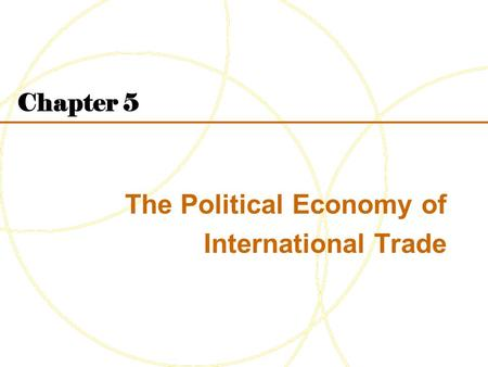 Chapter 5 The Political Economy of International Trade.