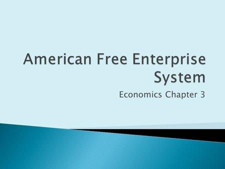 Economics Chapter 3. KEY CONCEPT Free enterprise system is another name for capitalism. This name is used because anyone is free to start a business or.