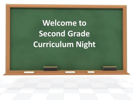 Welcome to Second Grade Curriculum Night. 7:25 AM Students allowed in classrooms morning work and AR testing Tardy Bell and Announcements 7:55 AM 2:05.