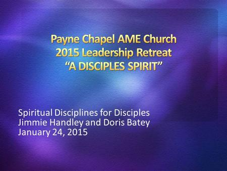 Spiritual Disciplines for Disciples Jimmie Handley and Doris Batey January 24, 2015.