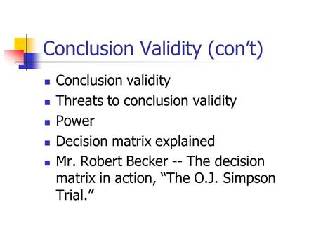 "Conclusion validity Threats to conclusion validity Power Decision matrix explained Mr. Robert Becker -- The decision matrix in action, ""The O.J. Simpson."