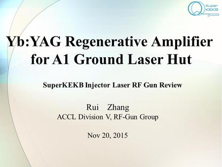 Yb:YAG Regenerative Amplifier for A1 Ground Laser Hut Rui Zhang ACCL Division V, RF-Gun Group Nov 20, 2015 SuperKEKB Injector Laser RF Gun Review.