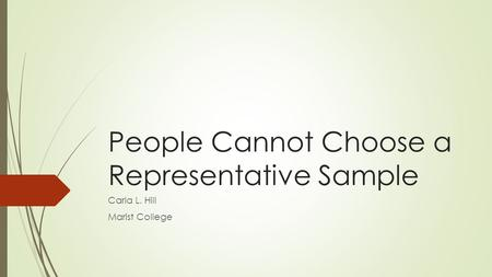 People Cannot Choose a Representative Sample Carla L. Hill Marist College.
