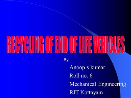By Anoop s kumar Roll no. 6 Mechanical Engineering RIT Kottayam.