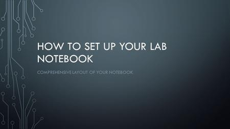 HOW TO SET UP YOUR LAB NOTEBOOK COMPREHENSIVE LAYOUT OF YOUR NOTEBOOK.