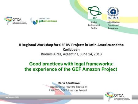 II Regional Workshop for GEF IW Projects in Latin America and the Caribbean Buenos Aires, Argentina, June 14, 2013 Good practices with legal frameworks: