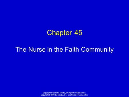 1 Copyright © 2012 by Mosby, an imprint of Elsevier Inc. Copyright © 2008 by Mosby, Inc., an affiliate of Elsevier Inc. Chapter 45 The Nurse in the Faith.