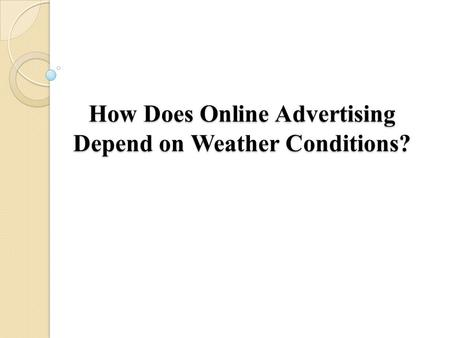 How Does Online Advertising Depend on Weather Conditions?