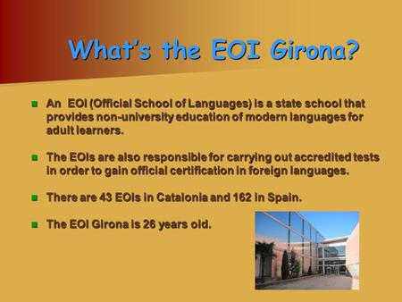 What's the EOI Girona? An EOI (Official School of Languages) is a state school that provides non-university education of modern languages for adult learners.