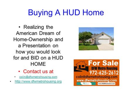 Buying A HUD Home Realizing the American Dream of Home-Ownership and a Presentation on how you would look for and BID on a HUD HOME Contact us at