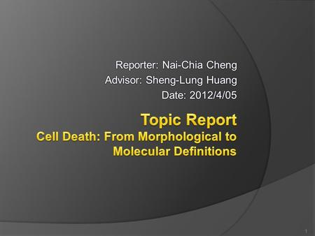 1. Introduction  Cell death classification: Morphological appearance ○ Apoptotic, Necrotic, Autophagic, Mitotic catastrophe Molecular (enzymological)