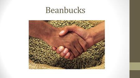 Beanbucks. From the bean to the cup : Supply chain of coffee ! Growers: Working on small plots of land 1-2 hectares. Intermediaries: Transport or sell.