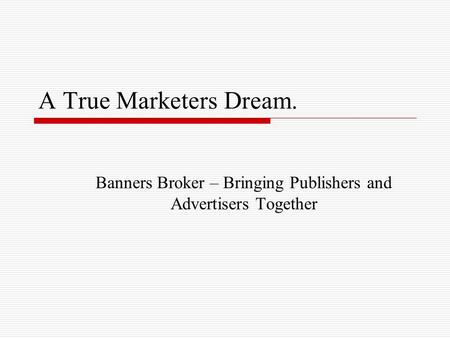 A True Marketers Dream. Banners Broker – Bringing Publishers and Advertisers Together.