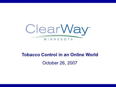 Tobacco Control in an Online World October 26, 2007.