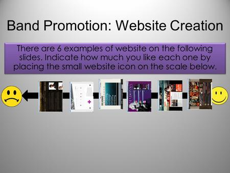 Band Promotion: Website Creation There are 6 examples of website on the following slides. Indicate how much you like each one by placing the small website.