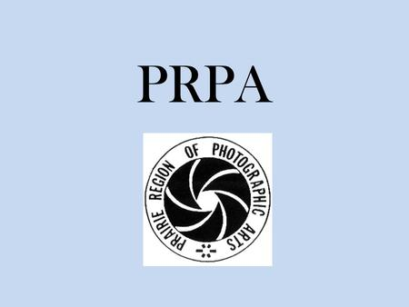 PRPA. Prairie Region of Photographic Arts PRPA … is an association of amateur photographers and camera clubs in the Prairie Provinces.