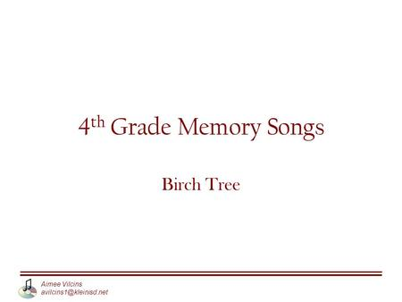 Aimee Vilcins 4 th Grade Memory Songs Birch Tree.