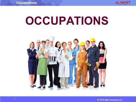 © 2016 albert-learning.com Occupations OCCUPATIONS.